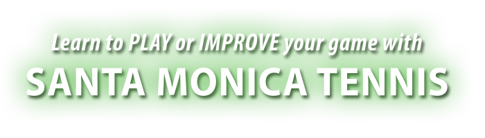Learn to play or improve your game with Santa Monica Tennis